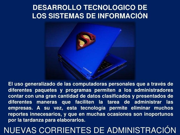 DESARROLLO TECNOLOGICO DE         LOS SISTEMAS DE INFORMACIÓNEl uso generalizado de las computadoras personales que a trav...