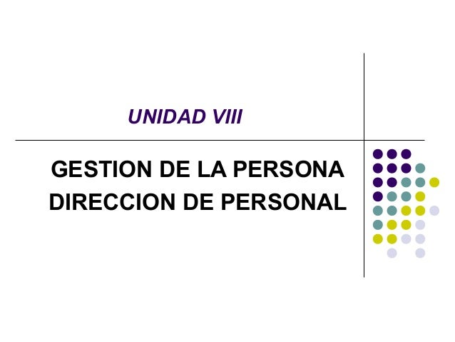 UNIDAD VIII GESTION DE LA PERSONA DIRECCION DE PERSONAL