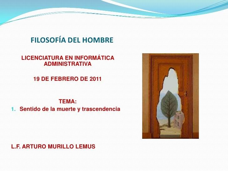 FILOSOFÍA DEL HOMBRE <br />LICENCIATURA EN INFORMÁTICA ADMINISTRATIVA<br />19DE FEBRERO DE 2011<br />TEMA: <br />Sentido d...