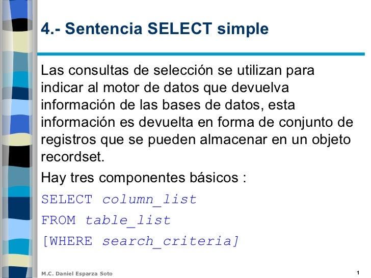 4.- Sentencia SELECT simpleLas consultas de selección se utilizan paraindicar al motor de datos que devuelvainformación de...