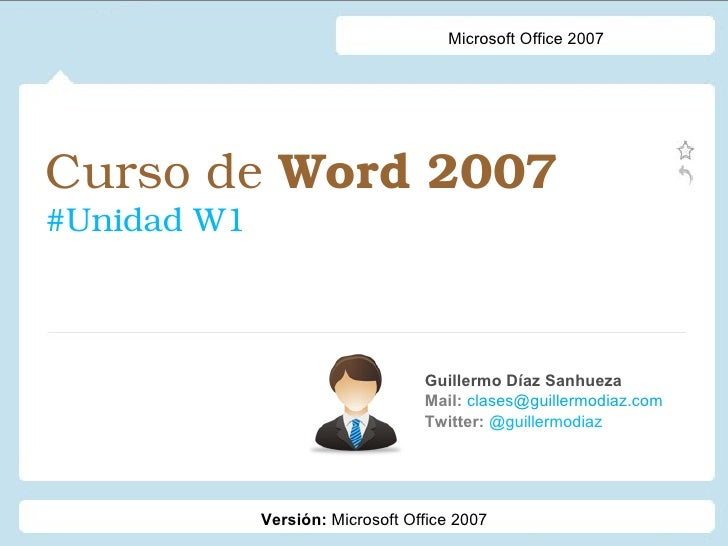 Microsoft Office 2007CursodeWord2007#UnidadW1                                  Guillermo Díaz Sanhueza               ...