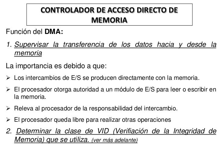 CONTROLADOR DE ACCESO DIRECTO DE                      MEMORIAFunción del DMA:1. Supervisar la transferencia de los datos h...