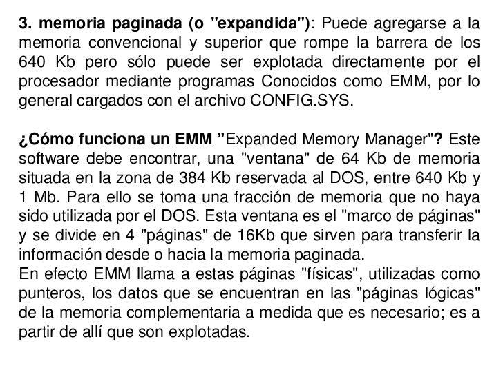"""3. memoria paginada (o """"expandida""""): Puede agregarse a lamemoria convencional y superior que rompe la barrera de los640 Kb..."""