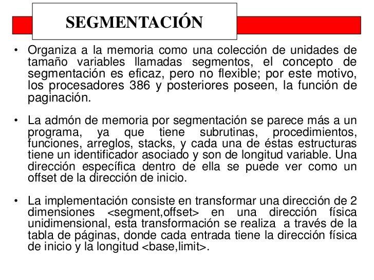 SEGMENTACIÓN• Organiza a la memoria como una colección de unidades de  tamaño variables llamadas segmentos, el concepto de...