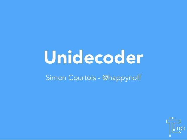 Unidecoder  Simon Courtois - @happynoff