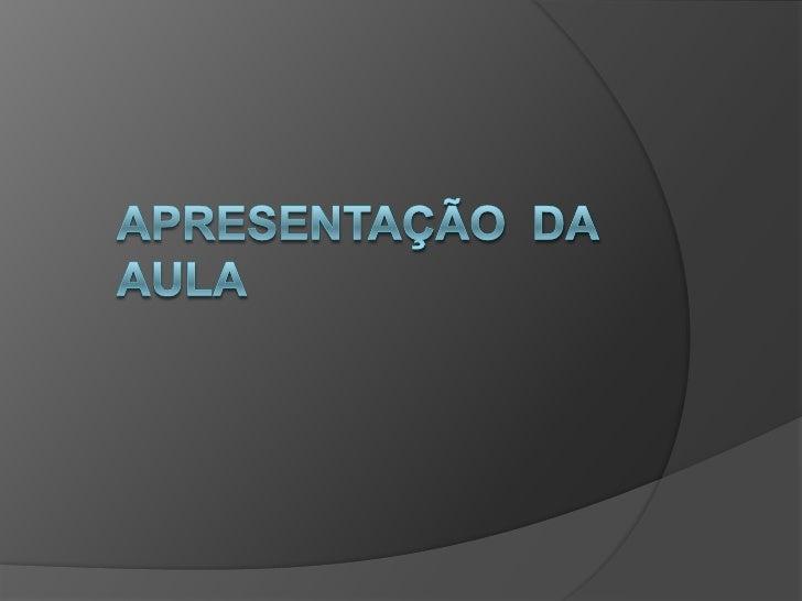 APRESENTAÇÃO  DA AULA <br />