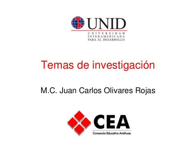 Temas de investigación M.C. Juan Carlos Olivares Rojas