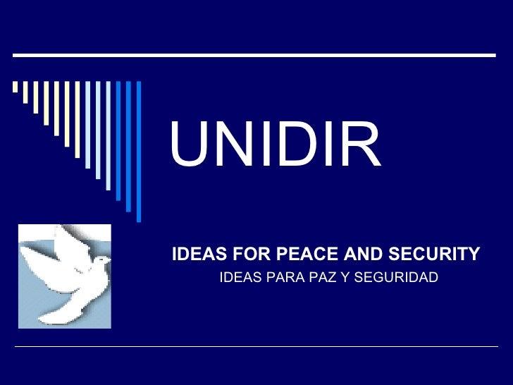 UNIDIR IDEAS FOR PEACE AND SECURITY IDEAS PARA PAZ Y SEGURIDAD