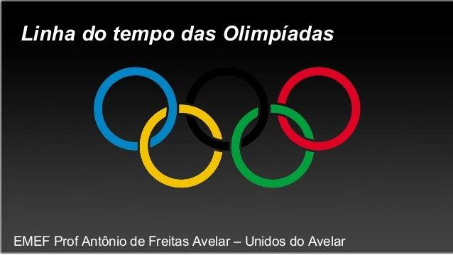 Linha do tempo das Olimpíadas EMEF Prof Antônio de Freitas Avelar – Unidos do Avelar