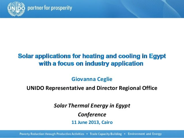 Giovanna CeglieUNIDO Representative and Director Regional OfficeSolar Thermal Energy in EgyptConference11 June 2013, Cairo