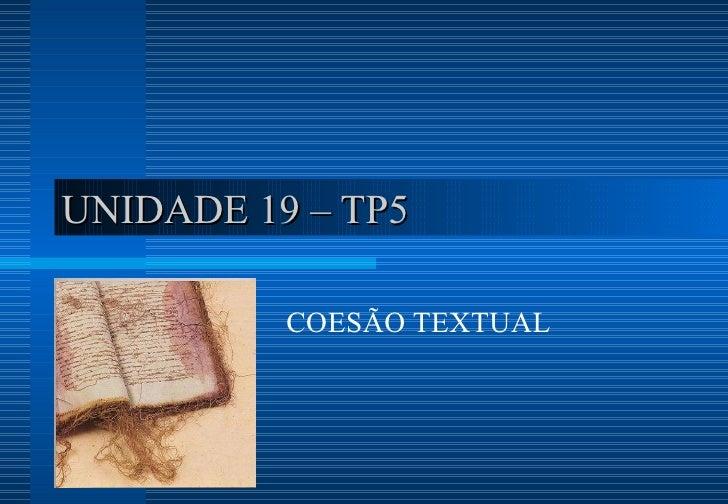 UNIDADE 19 – TP5 COESÃO TEXTUAL