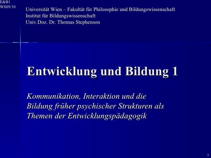 Entwicklung und Bildung 1 Kommunikation, Interaktion und die Bildung früher psychischer Strukturen als Themen der Entwickl...