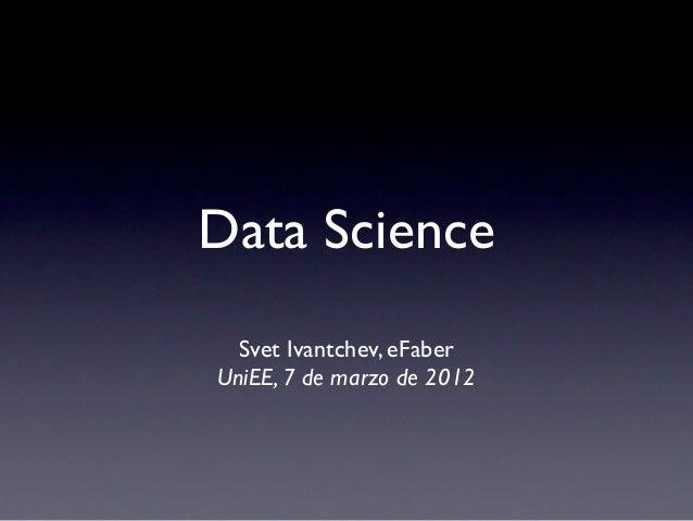 Data Science  Svet Ivantchev, eFaberUniEE, 7 de marzo de 2012