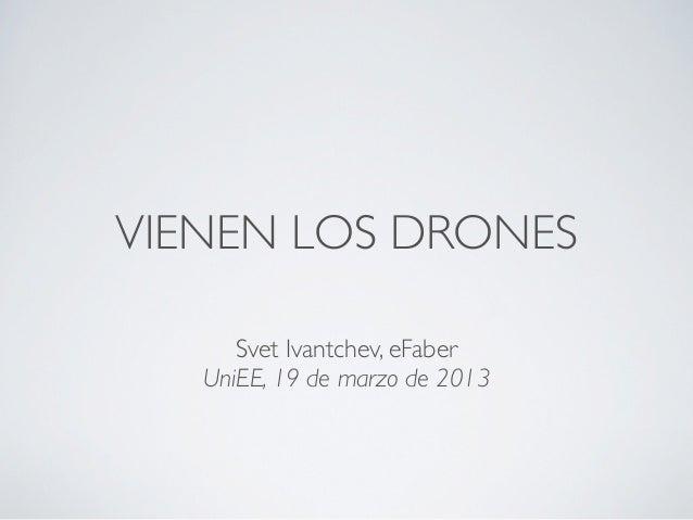 VIENEN LOS DRONES      Svet Ivantchev, eFaber   UniEE, 19 de marzo de 2013