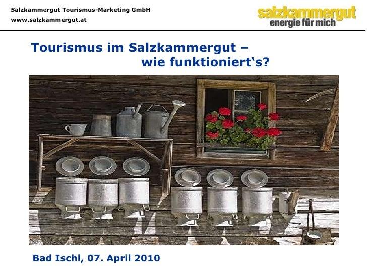 Tourismus im Salzkammergut – wie funktioniert's?<br />Bad Ischl, 07. April 2010<br />