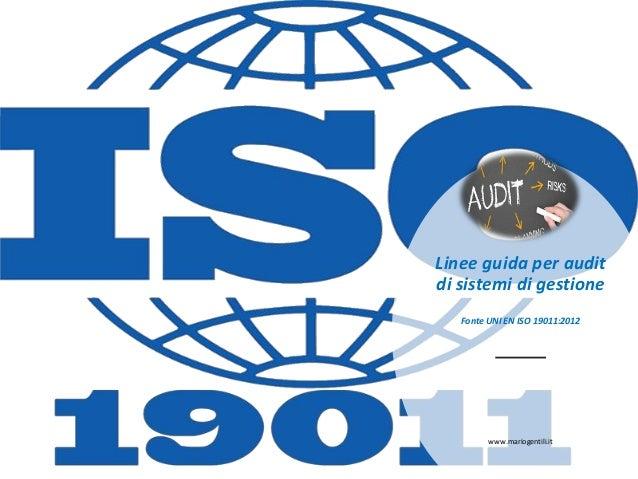 Linee guida per audit di sistemi di gestione Fonte UNI EN ISO 19011:2012 www.mariogentili.it 1