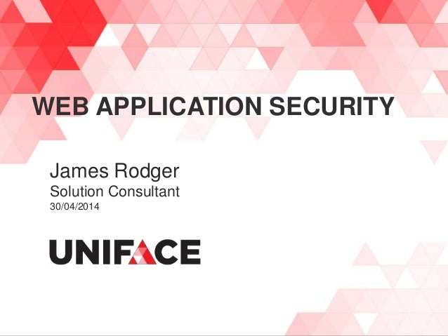 WEB APPLICATION SECURITY James Rodger Solution Consultant 30/04/2014