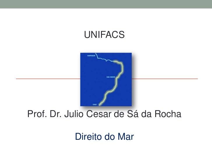 UNIFACS <br />Prof. Dr. Julio Cesar de Sá da Rocha<br />Direitodo Mar<br />
