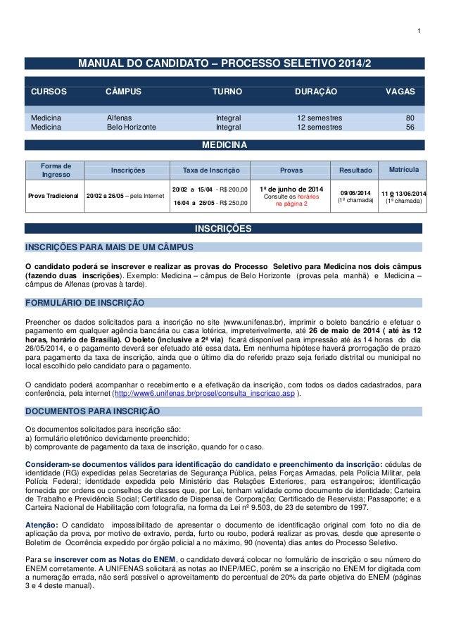 1 MANUAL DO CANDIDATO – PROCESSO SELETIVO 2014/2 CURSOS CÂMPUS TURNO DURAÇÃO VAGAS Medicina Alfenas Integral 12 semestres ...
