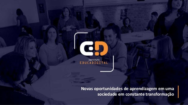Novas oportunidades de aprendizagem em uma sociedade em constante transformação