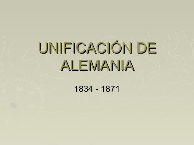 UNIFICACIÓN DEUNIFICACIÓN DE ALEMANIAALEMANIA 1834 - 18711834 - 1871