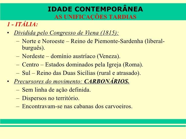 <ul><li>1 - ITÁLIA: </li></ul><ul><li>Dividida pelo Congresso de Viena (1815): </li></ul><ul><ul><li>Norte e Noroeste – Re...