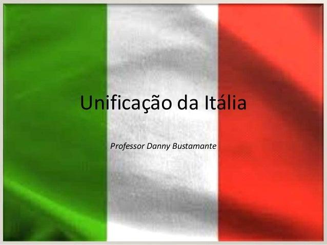 Unificação da Itália   Professor Danny Bustamante