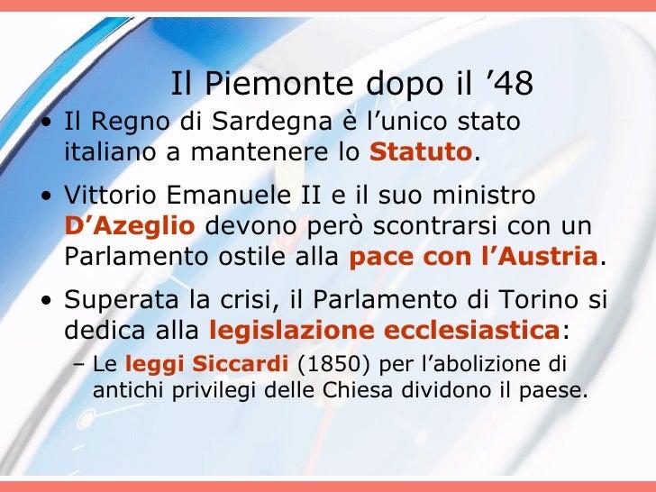 Il Piemonte dopo il '48 <ul><li>Il Regno di Sardegna è l'unico stato italiano a mantenere lo  Statuto . </li></ul><ul><li>...