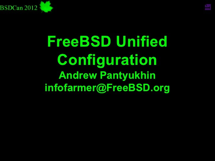FreeBSD Unified Configuration   Andrew Pantyukhininfofarmer@FreeBSD.org