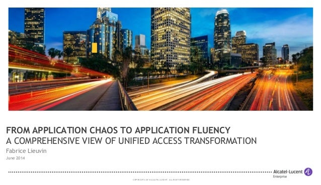 COPYRIGHT © 2014 ALCATEL-LUCENT. ALLRIGHTS RESERVED. FROM APPLICATION CHAOS TO APPLICATION FLUENCY A COMPREHENSIVE VIEW OF...