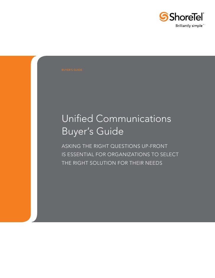 buyer's guideUnified CommunicationsBuyer's GuideASKING THE RIGHT QUESTIONS UP-FRONTIS ESSENTIAL FOR ORGANIZATIONS TO SELEC...