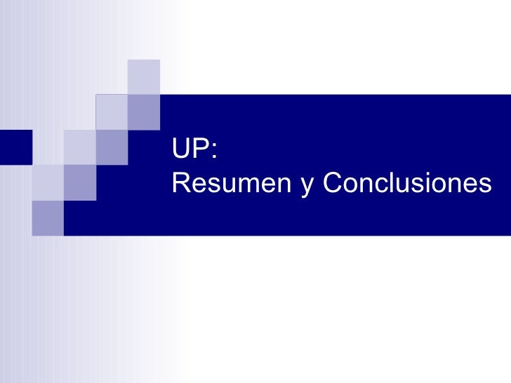 UP:  Resumen y Conclusiones