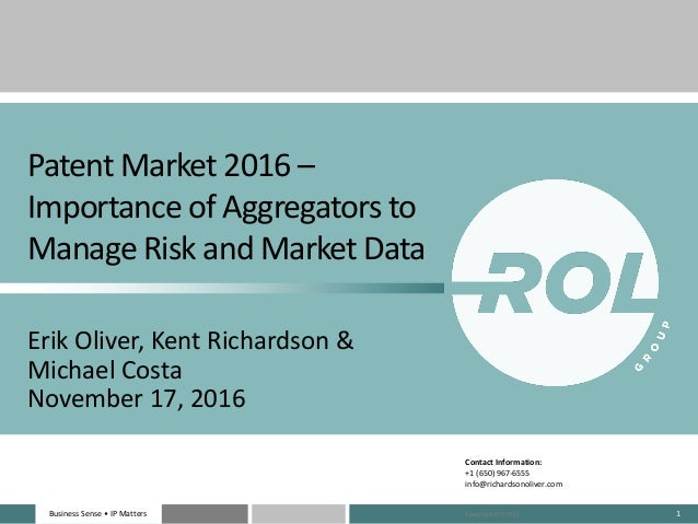 Business	Sense	• IP	MattersBusiness	Sense	• IP	Matters 1 Patent	Market	2016	– Importance	of	Aggregators	to	 Manage	Risk	an...