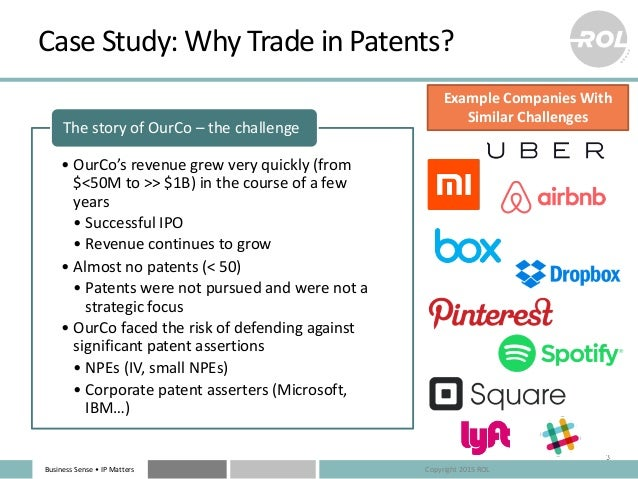 BusinessSense• IPMatters CaseStudy:WhyTradeinPatents? • OurCo's revenuegrewveryquickly(from $<50Mto>>$1B)...