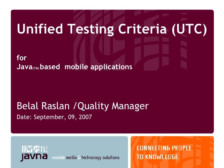Unified Testing Criteria (UTC)  for  Java (TM)  based  mobile applications  <ul><li>Belal Raslan /Quality Manager </li></u...