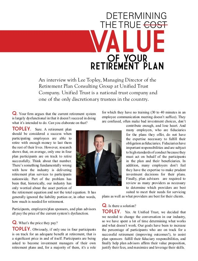 Determining the true cost An interview with Lee Topley, Managing Director of the Retirement Plan Consulting Group at Unifi...
