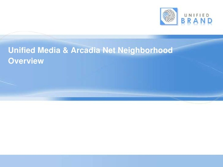 Unified Media & Arcadia Net NeighborhoodOverview<br />
