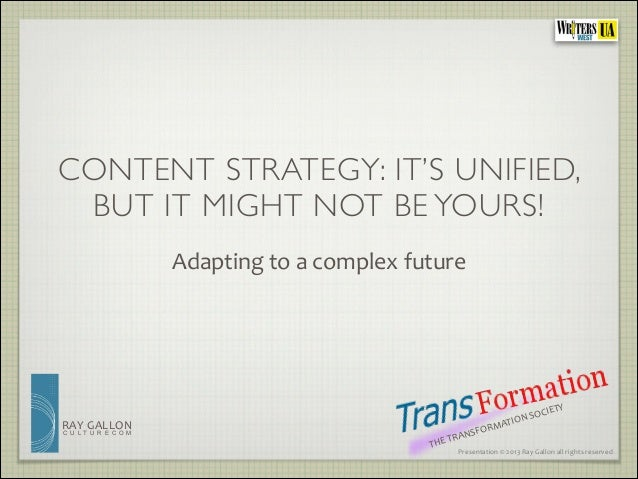 CONTENT STRATEGY: IT'S UNIFIED,  BUT IT MIGHT NOT BE YOURS!  RAY  GALLON  C U L T U R E C O M  Adapting  to  a  complex  f...