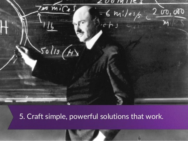 5. Craft simple, powerful solutions that work.