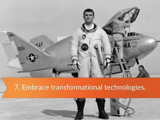 7. Embrace transformational technologies.
