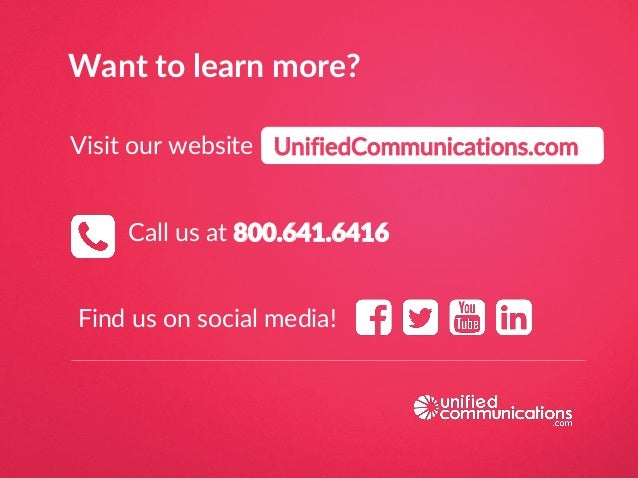 Want to learn more? Find us on social media! Call us at 800.641.6416 UnifiedCommunications.comVisit our website