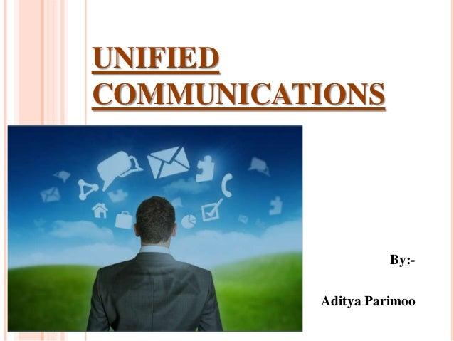 UNIFIEDCOMMUNICATIONSBy:-Aditya Parimoo