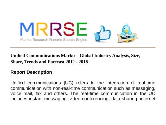 Unified Communications Market - Global Industry Analysis, Size, Share, Trends and Forecast 2012 - 2018 Report Description ...