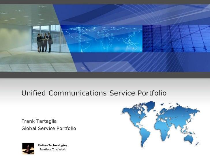 Unified Communications Service PortfolioFrank TartagliaGlobal Service Portfolio       Radian Technologies        Solutions...