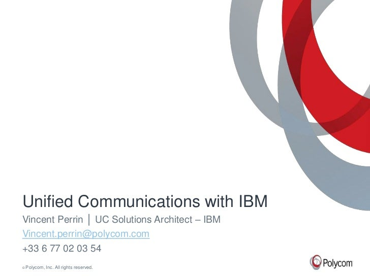 Unified Communications with IBMVincent Perrin │ UC Solutions Architect – IBMVincent.perrin@polycom.com+33 6 77 02 03 54©  ...