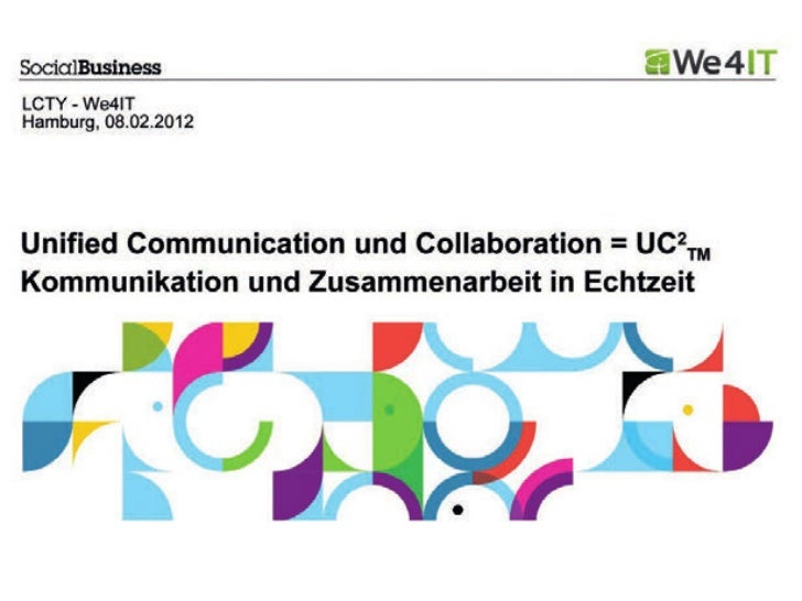 Unified Communication und Collaboration = UC2 - Kommunikation und Zusammenarbeit in Echtzeit (We4IT)