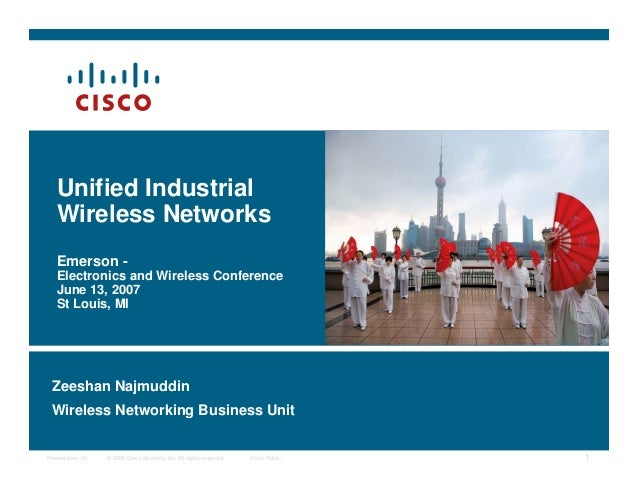 © 2006 Cisco Systems, Inc. All rights reserved. Cisco PublicPresentation_ID 1Unified IndustrialWireless NetworksEmerson -E...