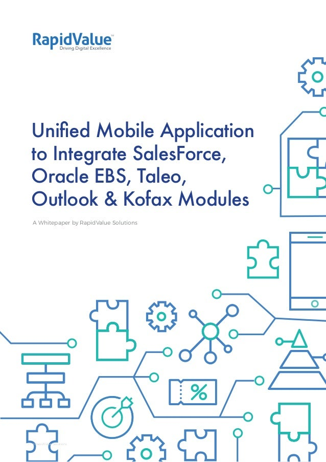Unified Mobile Application to Integrate SalesForce, Oracle EBS, Taleo, Outlook & Kofax Modules A Whitepaper by RapidValue ...
