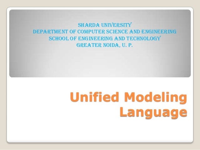 Unified Modeling Language Sharda University Department Of Computer Science And Engineering School Of Engineering and Techn...