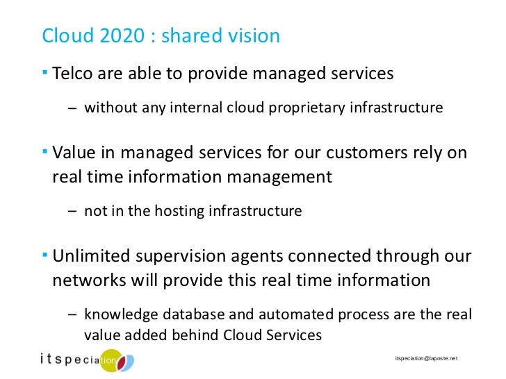 Cloud 2020 : shared vision <ul><li>Telco are able to provide managed services </li></ul><ul><ul><li>without any internal c...